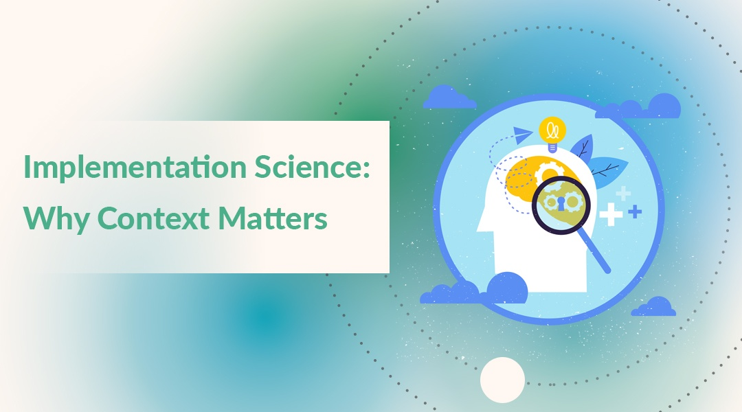 Implementation Science: Why Context Matters